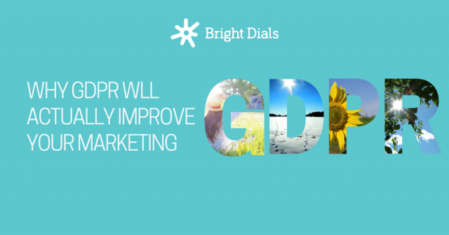 Why GDPR will actually improve your marketing